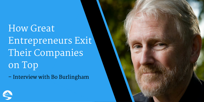 How Great Entrepreneurs Exit Their Companies on Top – Interview with Bo Burlingham
