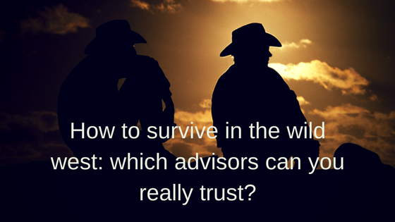 How to survive in the wild west: which advisors can you really trust?