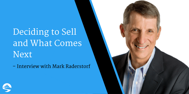 Deciding to Sell and What Comes Next – Interview with Mark Raderstorf