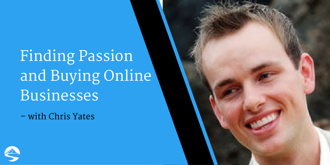 Finding Passion and BuyingOnline Businesses – Interview with Chris Yates