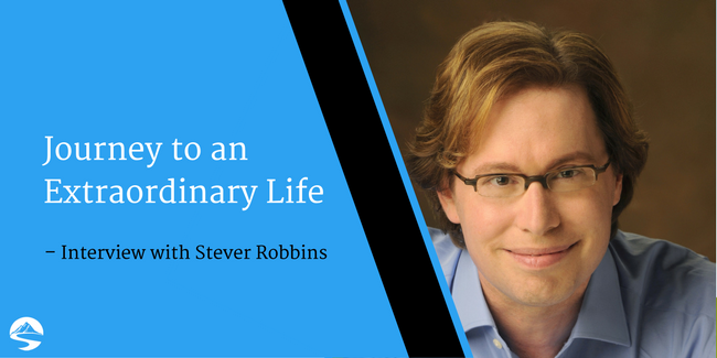 Journey to an Extraordinary Life – Interview with Stever Robbins