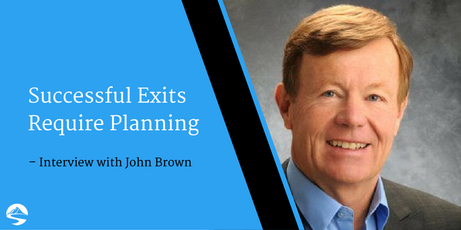 Successful Exits Require Planning – Interview with John Brown