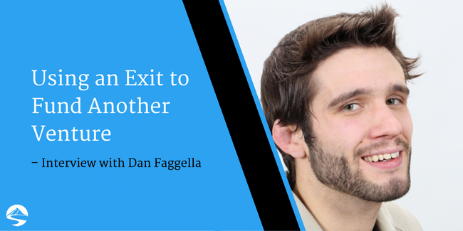 Using an Exit to Fund Another Venture – Interview with Dan Faggella
