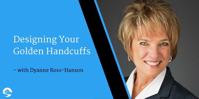 Designing Your Golden Handcuffs – Interview with Dyanne Ross-Hanson