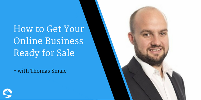 How to Get Your Online Business Ready for Sale – Interview with Thomas Smale