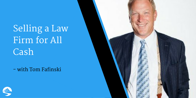 Selling a Law Firm for All Cash – Interview with Tom Fafinski