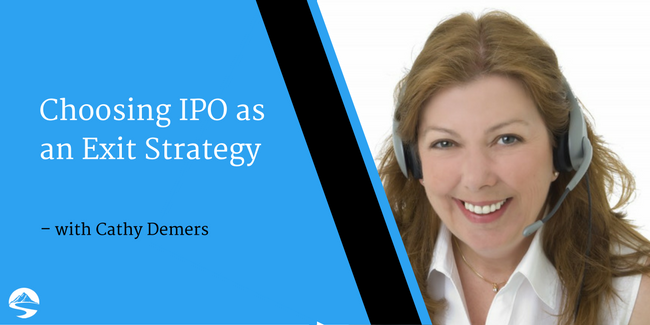 Choosing IPO as an Exit Strategy – Interview with Cathy Demers