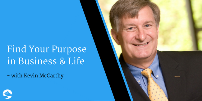 Find Your Purpose in Business and Life – Interview with Kevin McCarthy