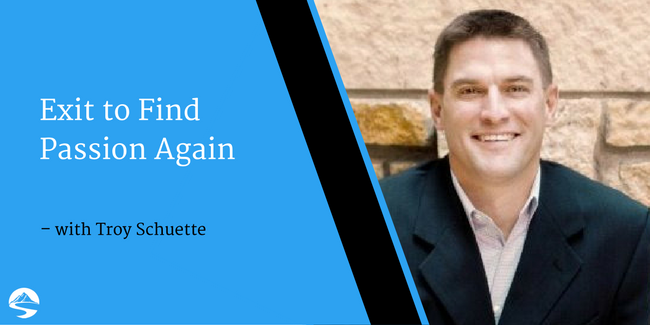 Exit to Find Passion Again – Interview with Troy Schuette