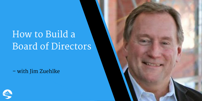 How to Build a Board of Directors – Interview with Jim Zuehlke