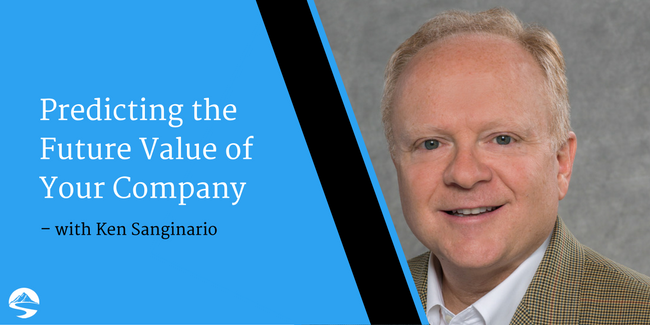 Predicting the Future Value of Your Company – Interview with Ken Sanginario