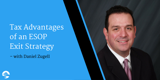 Tax Advantages of an ESOP Exit Strategy – Interview with Daniel Zugell