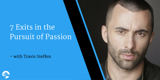 7 Exits in the Pursuit of Passion – Interview with Travis Steffen