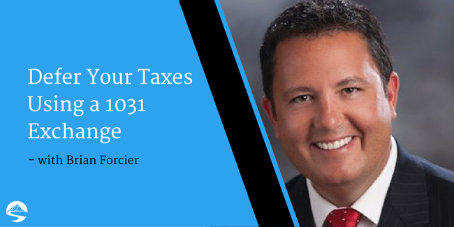 Defer Your Taxes Using a 1031 Exchange – Interview with Brian Forcier