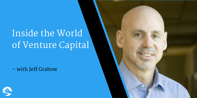 Inside the World of Venture Capital – Interview with Jeff Grabow