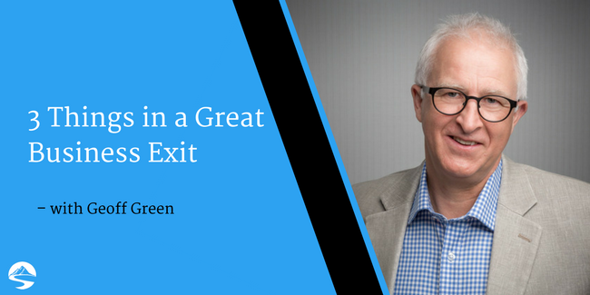 3 Things in a Great Business Exit – Interview with Geoff Green