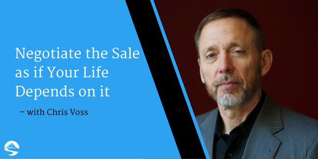 Negotiate the Sale as if Your Life Depends on it – Interview with Chris Voss