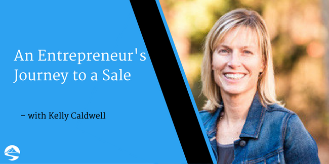 An Entrepreneur's Journey to a Sale- Interview with Kelly Caldwell
