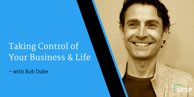 Taking Control of Your Business and Life – Interview with Rob Dube