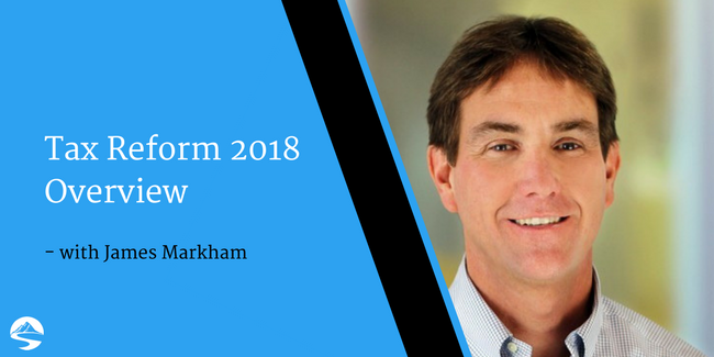 Tax Reform 2018 Overview – Interview with James Markham