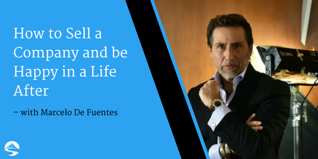 How to Sell a Company and be Happy in a Life After – Interview with Marcelo De Fuentes