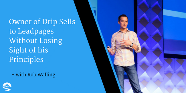 Owner of Drip Sells to Leadpages Without Losing Sight of his Principles – Interview with Rob Walling